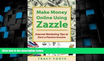 READ FREE FULL  Make Money Online Using Zazzle: Internet Marketing Tips to Earn a Passive Income