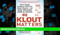 Big Deals  Klout Matters: How to Engage Customers, Boost Your Digital Influence--and Raise Your