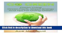 [Read PDF] Go Green  Green Living- Green Facts, Green Energy, And Tips For Going Green Ebook Free