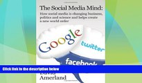 READ FREE FULL  The Social Media Mind: How Social Media Is Changing Business, Politics and Science