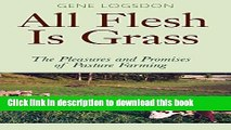 [Popular] Books All Flesh Is Grass: The Pleasures and Promises of Pasture Farming Free Online