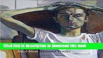 [Popular] Books Alice Neel: Painted Truths (Museum of Fine Arts, Houston) Free Online