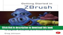 [Popular] Books Getting Started in ZBrush: An Introduction to Digital Sculpting and Illustration