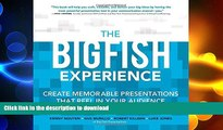 DOWNLOAD The Big Fish Experience: Create Memorable Presentations That Reel In Your Audience FREE