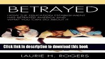 [Popular Books] Betrayed: How the Education Establishment has Betrayed America and What You Can Do