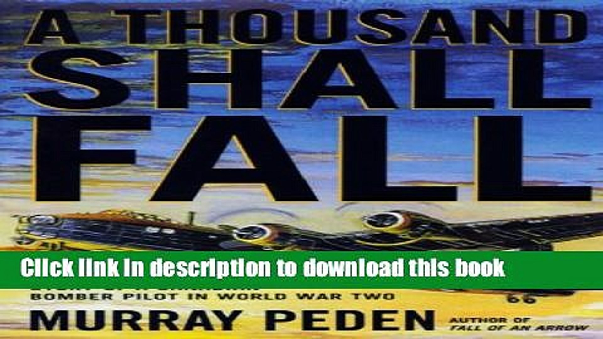 Download A Thousand Shall Fall: The True Story of a Canadian Bomber Pilot in World War Two E-Book