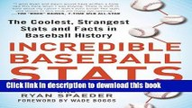 [Popular Books] Incredible Baseball Stats: The Coolest, Strangest Stats and Facts in Baseball