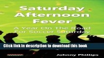 [PDF] Saturday Afternoon Fever  A Year on the Road for Soccer Saturday Full Online