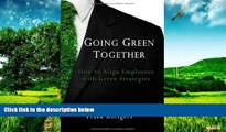 READ FREE FULL  Going Green Together - How to Align Employees with Green Strategies  READ Ebook