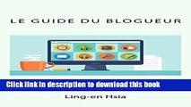[Download] Le Guide du Blogueur: Vivre de sa passion avec un Blog (French Edition) Paperback Free