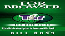 [PDF] Tor Browser: The 2016 Guide (Ensure Internet Privacy, Access The Deep Web, Hide ...