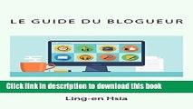 [Download] Le Guide du Blogueur: Vivre de sa passion avec un Blog (French Edition) Kindle Free