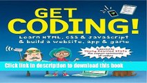 [Download] Get Coding!: Learn HTML, CSS   JavaScript   Build a Website, App   Game Hardcover