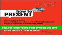 [Download] How to Present: The ultimate guide to presenting your ideas and influencing people