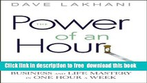 [Download] Power of An Hour: Business and Life Mastery in One Hour A Week Paperback {Free|