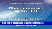 [Download] Recovering with T3: My Journey from Hypothyroidism to Good Health Using the T3 Thyroid