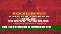 [Popular] The Bowery Boys: Adventures in Old New York: An Unconventional Exploration of Manhattan