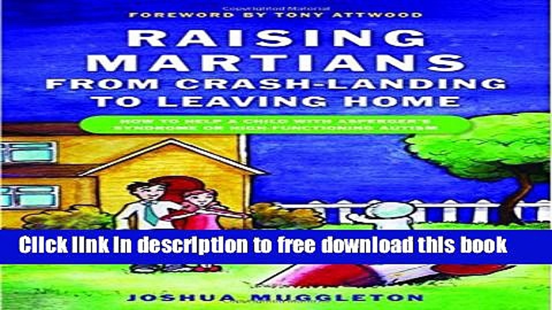 [Download] Raising Martians - from Crash-landing to Leaving Home: How to Help a Child with