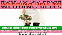 "[Download] How to Go from WEDDING HELL to WEDDING BELLS: Your Wedding Shouldn t Need a ""Survival"