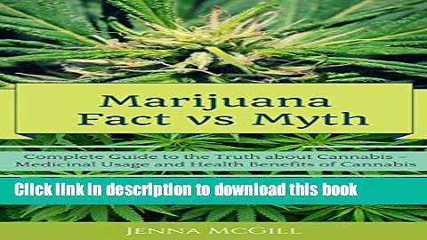 [Download] Marijuana  –    Fact vs Myth: Complete Guide to the Truth about Cannabis- Medicinal