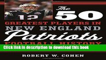 [Popular Books] The 50 Greatest Players in New England Patriots Football History Full Online