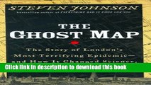 [Download] The Ghost Map: The Story of London s Most Terrifying Epidemic and How It Changed