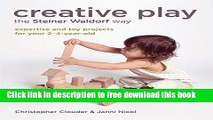 [Download] Creative Play the Steiner Waldorf Way: Expertise and toy projects for your 2-4-year-old