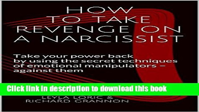 [Popular] HOW TO TAKE REVENGE ON A NARCISSIST: Take your power back by using the secret techniques