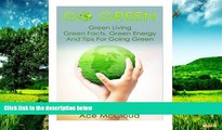 Must Have  Go Green  Green Living- Green Facts, Green Energy, And Tips For Going Green  READ