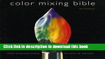 [Download] Color Mixing Bible: All You ll Ever Need to Know About Mixing Pigments in Oil, Acrylic,