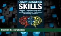 Must Have  Communication Skills: The Best Communication Skills and Communication Techniques For