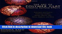 [Download] The Art of Polymer Clay Creative Surface Effects: Techniques and Projects Featuring