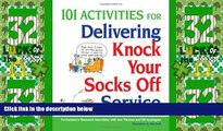 101 Activities for Delivering Knock Your Socks Off Service (Knock Your Socks Off Series)