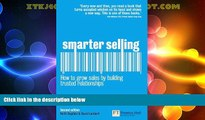 Must Have  Smarter Selling: How to grow sales by building trusted relationships (2nd Edition)