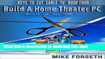 [Download] Build a Home Theater PC: MythTV or Kodi/XBMC (Keys to Cut Cable TV Book 4) Kindle Free