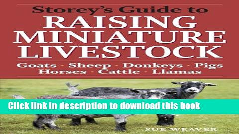 [Popular] Storey s Guide to Raising Miniature Livestock: Goats, Sheep, Donkeys, Pigs, Horses,