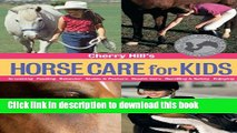 [Popular] Cherry Hill s Horse Care for Kids: Grooming, Feeding, Behavior, Stable   Pasture, Health
