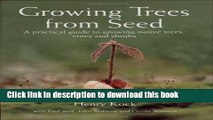 [Popular] Growing Trees from Seed: A Practical Guide to Growing Native Trees, Vines and Shrubs