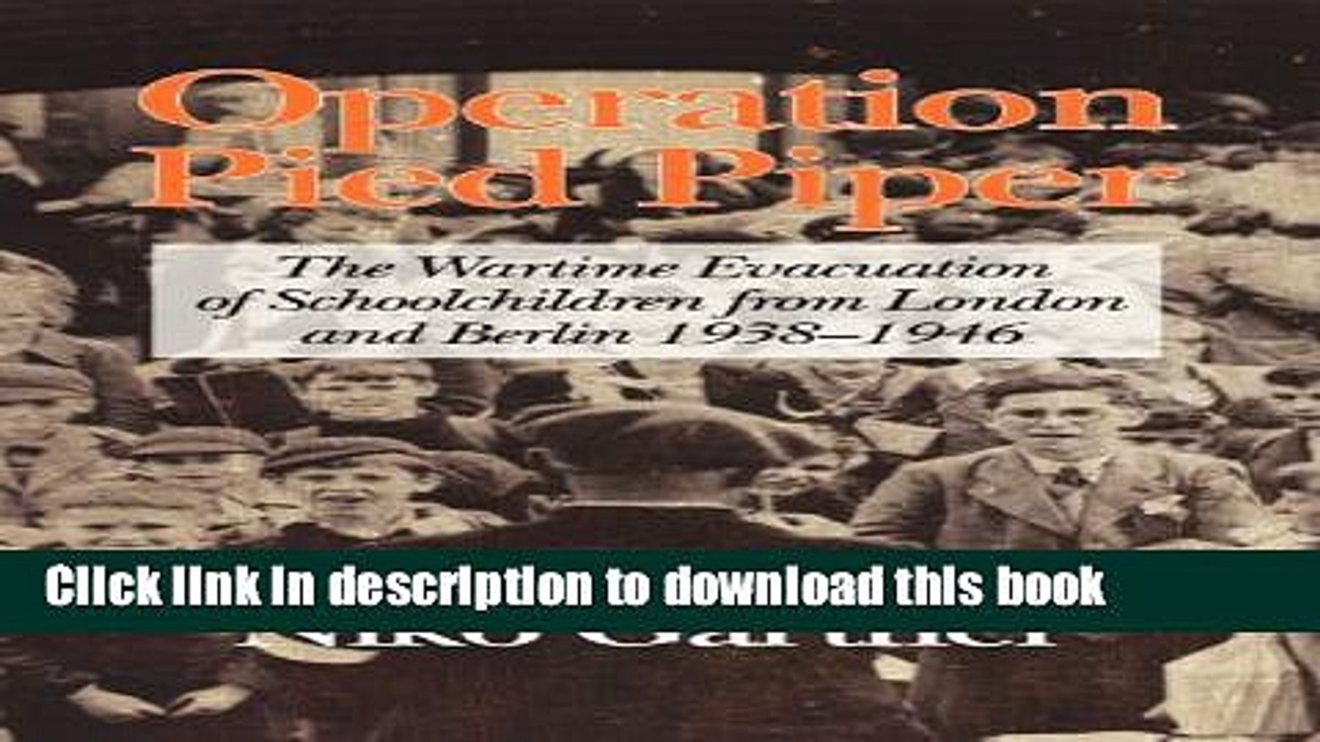 The Wartime Evacuation of Schoolchildren from London and Berlin 1938-46 Operation Pied Piper