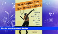 FREE PDF  Real Tennis Tips for Real Tennis Players: Simple Tips to Help You Play Better Tennis