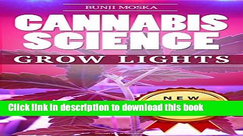 [Popular] CANNABIS: Marijuana Growing Guide – Grow Lights (CANNABIS SCIENCE, Cannabis Cultivation,