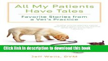 [Popular] All My Patients Have Tales: Favorite Stories from a Vet s Practice Paperback Free