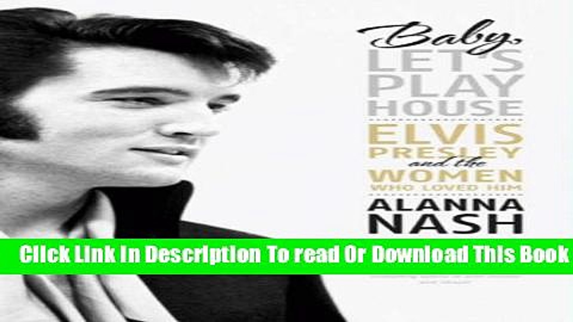 [Download] Baby, Let s Play House: Elvis Presley and the Women Who Loved Him Kindle Online