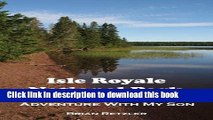 [Popular] Isle Royale National Park: A Remote Island Adventure With My Son Paperback Free