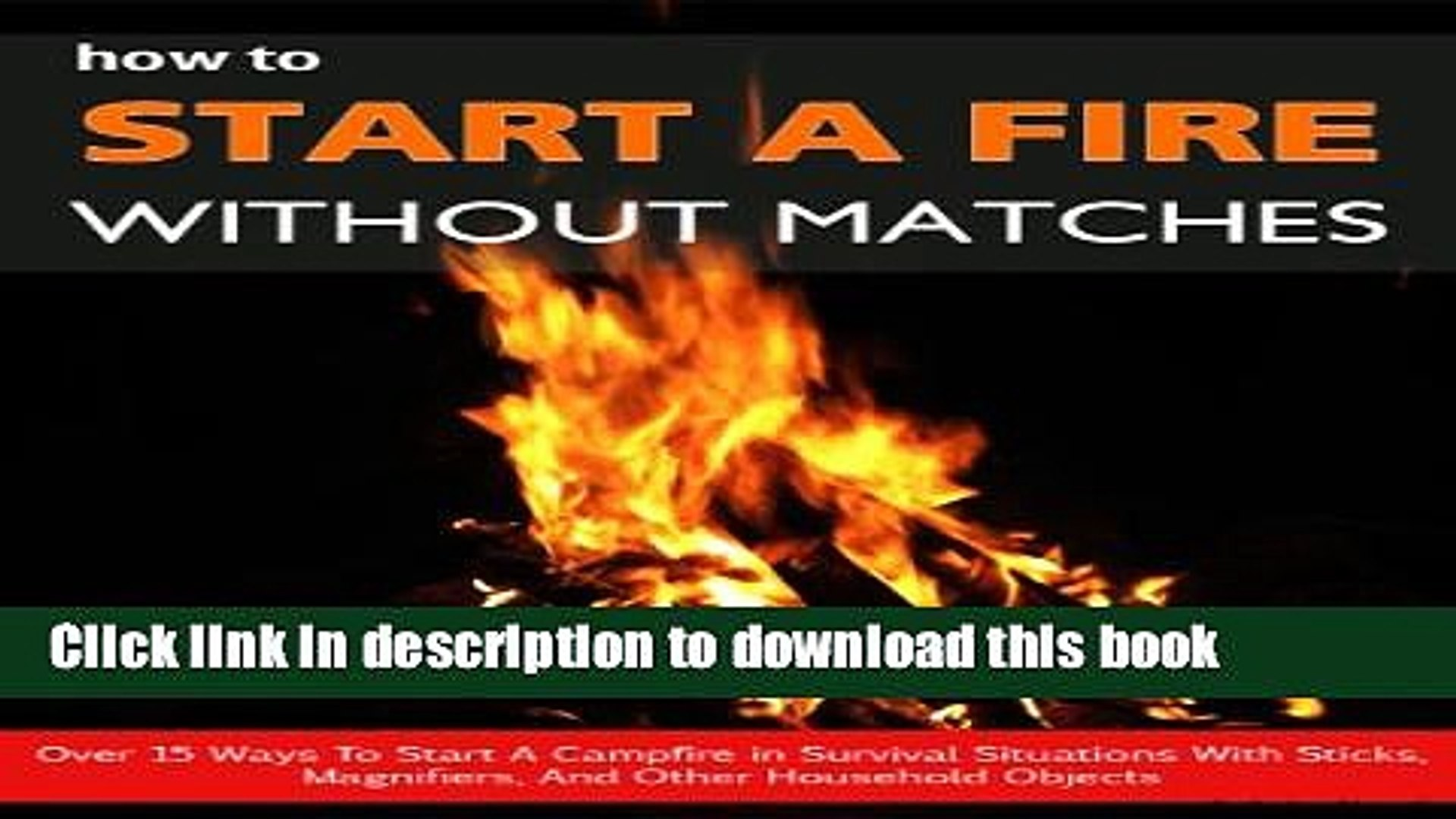 Popular How To Light A Fire Without Matches Over 15 Ways To Start A Campfire In Survival Video Dailymotion