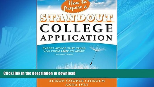 How to Prepare a Standout College Application *Like Many Others Expert Advice that Takes You from LMO* to Admit