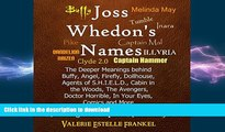 READ book  Joss Whedon s Names: The Deeper Meanings Behind Buffy, Angel, Firefly, Dollhouse,