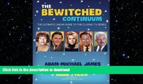 Free [PDF] Downlaod  The Bewitched Continuum: The Ultimate Linear Guide to the Classic TV Series