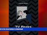 FREE DOWNLOAD  TV Peaks: Twin Peaks and Modern Television Drama (University of Southern Denmark