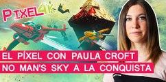 El Píxel con Paula Croft: Lanzamiento NO MAN'S SKY | MERISTATION